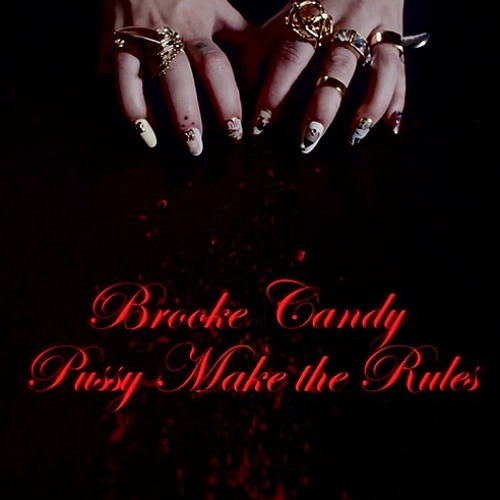 Pussy Make The Rules - Brooke Candy