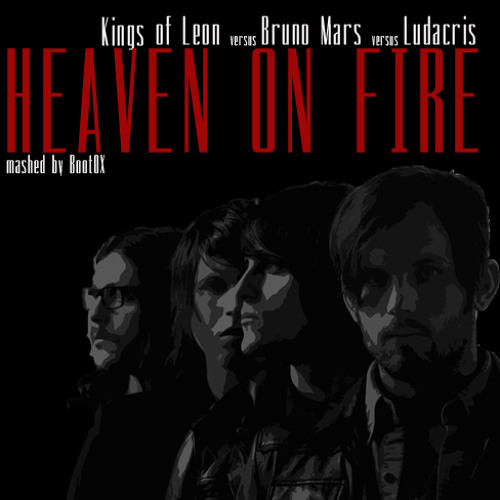 Kings Of Leon vs Bruno Mars  vs Ludacris - Heaven on Fire (BootOX)