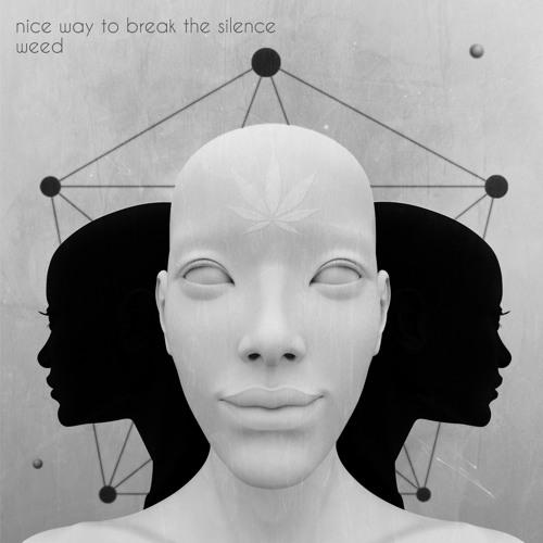 NiceWayToBreakTheSilence - Weed