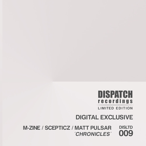 M-zine, Scepticz & Matt Pulsar - Chronicles [digital exclusive] - Dispatch LTD 009 (CLIP) - OUT NOW