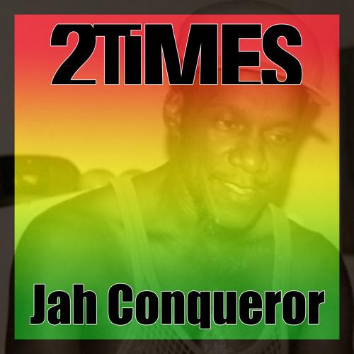 2Times - Jah Conqueror