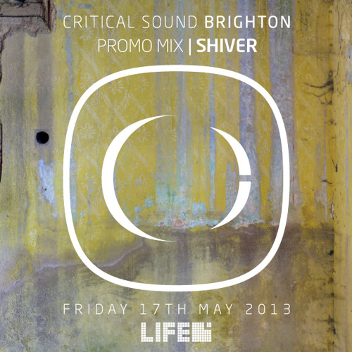 SHIVER | Critical Sound | BRIGHTON | 17.05.13 | Promo Mix
