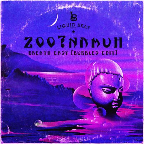 Zoo?Namuh - Breath Easy (Bubbles Edit)