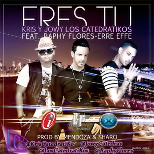 ERES TU - Kris Y Jowy Los CatedratiKos Ft Raphy Flores-Erre Effe Prod By Mendoza & Sharo 1