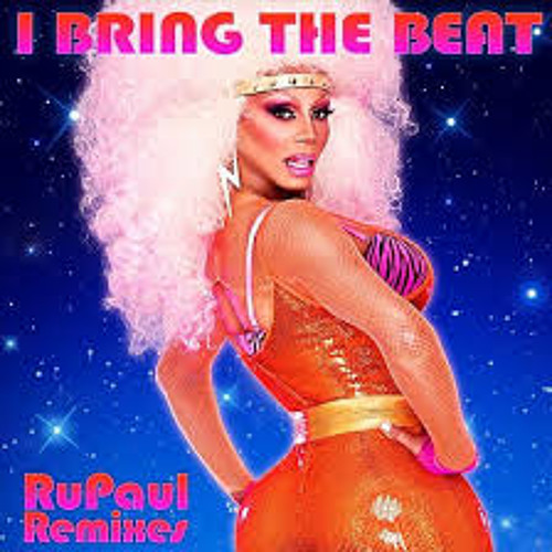 rupaul- I bring the beat remix