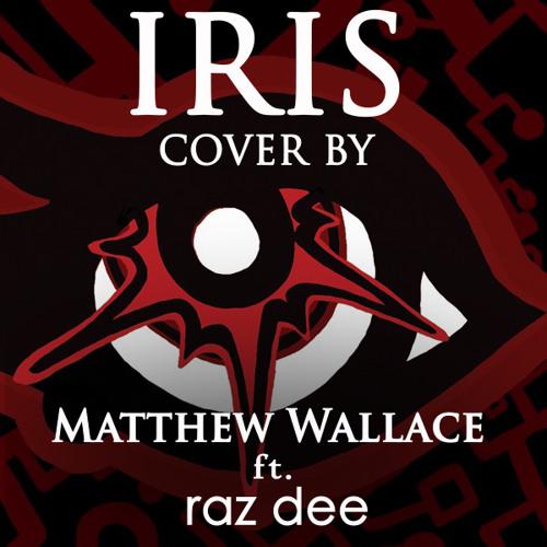 Iris- Matthew Wallace ft Raz Dee (Cover)