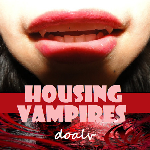 HOUSING VAMPIRES [End of March 2K13]