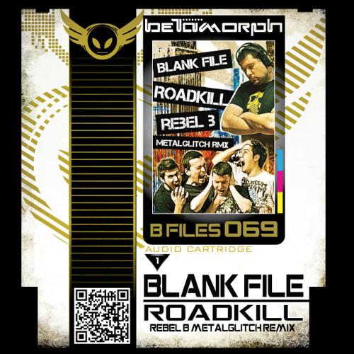Blankfile - Roadkill (Rebel B Metalglitch RMX) [Betamorph Recordings] FREE DL