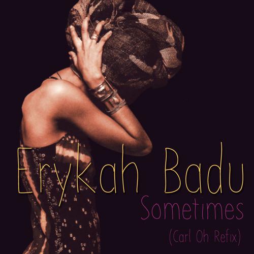 Erykah Badu - Sometimes (Carl Oh Refix)