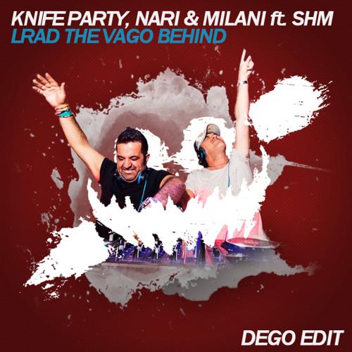 Knife Party, Nari & Milani ft. SHM - LRAD the Vago Behind (Dego Edit)