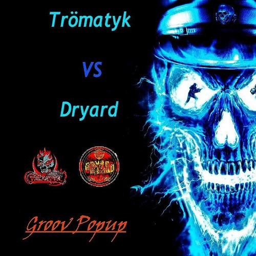 Trömatyk VS Dryard               Groov popup(free download )