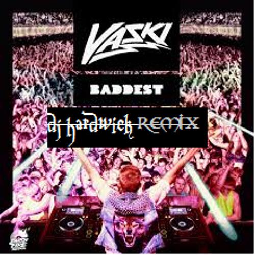 vaski- Baddest dj hardwick(remix) clip