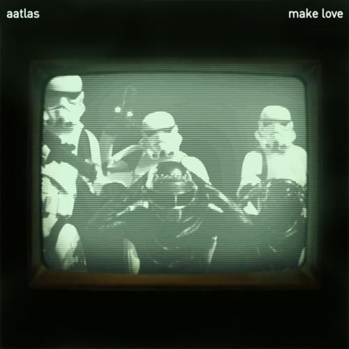 Aatlas - Make Love (No One Knows Remix) FREE DOWNLOAD