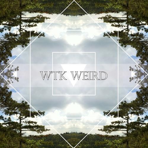 WtK - Weird