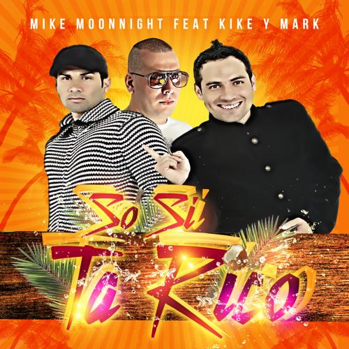 Mike Moonnight Feat Kike y Mark - So Si Ta Rico