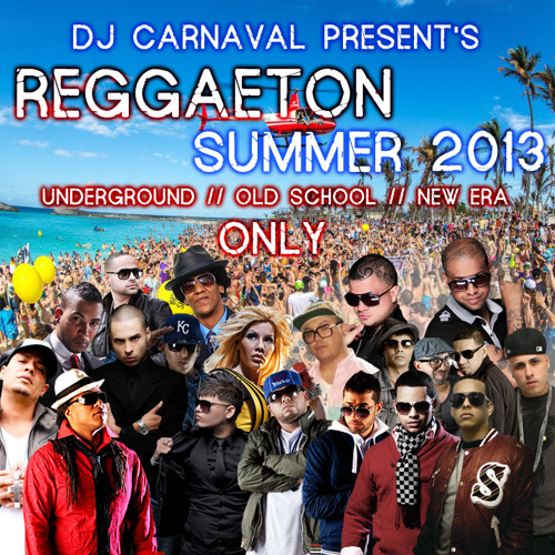 DJ Carnaval -Reggaeton Summer 2013 Underground Old School New Era Mix