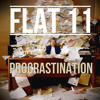 Flat 11 - Procrastination (Ain't Nobody Got Time)