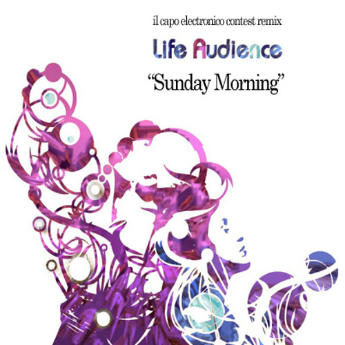 """Sunday Morning"" - Life Audience (il Capo Electronico remix contest) FREEDOWNLOAD"