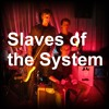 Slaves of the System