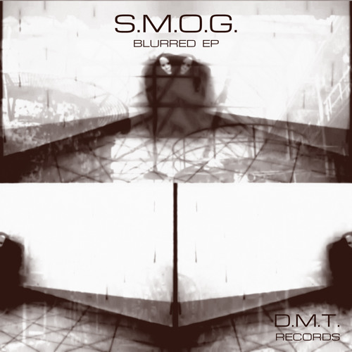 S.M.O.G. - Blurred (Original Mix) - DMT Records