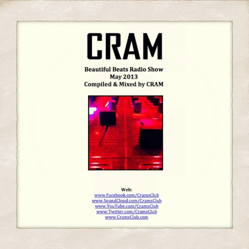 CRAM - Beautiful Beats Radio Show (May 2013)