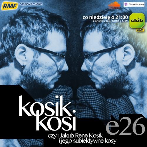 Kosik Kosi ... czyli Jakub Rene Kosik i jego subiektywne kosy! - E26 [RMF Club]