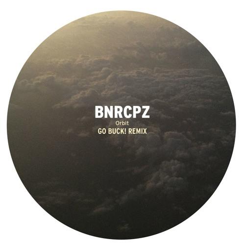 BNRCPZ - Orbit (Go Buck! Remix)