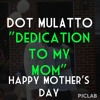 Dot Mulatto- Mom Dedication / Somebody Loves You ( Feat. Patti LaBelle & J Cole)