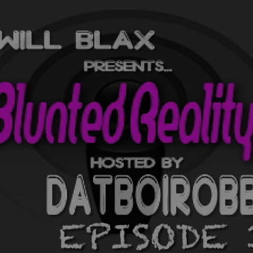 BLUNTED Reality Podcast Hosted by DatBoiRobb (Ep. 1)
