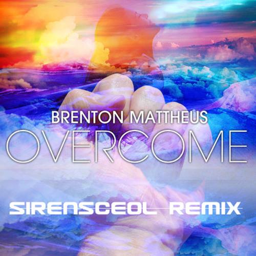 Overcome by Brenton Mattheus (SirensCeol Remix)