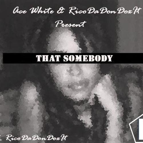 Ace White - That Somebody [Prod. by RicoDaDonDoxIt]