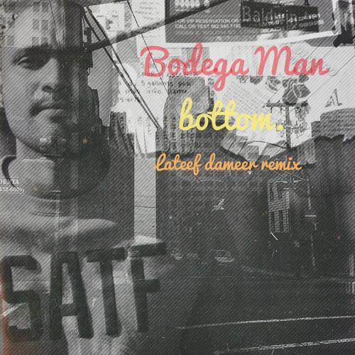 Bodega Man - Bottom (Lateef Dameer Remix)