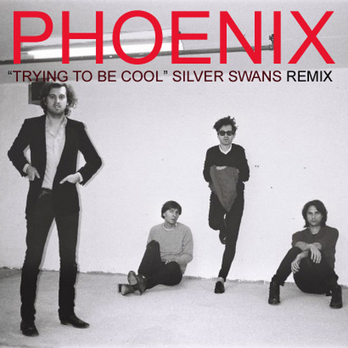 "Phoenix ""Trying To Be Cool"" (Silver Swans Remix)"
