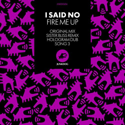I Said No - Fire Me Up (Original Mix)
