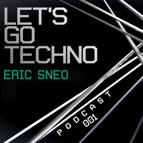 Let's Go Techno Podcast 001 with Eric Sneo