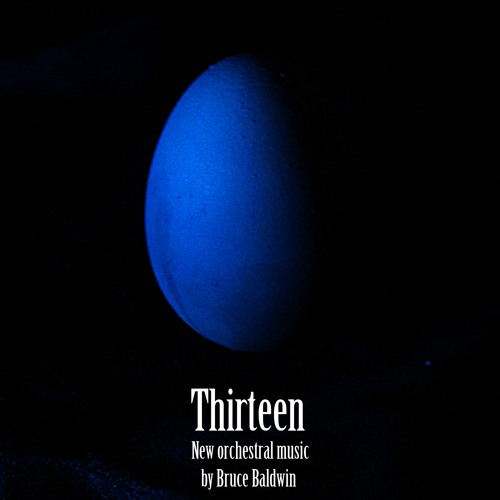 Thirteen (New Orchestral Music by Bruce Baldwin)