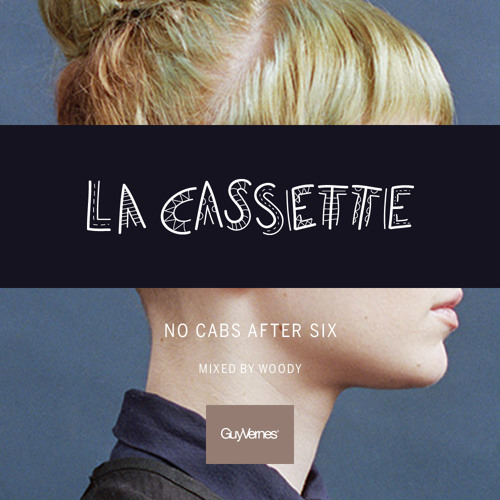 La Cassette: No Cabs After Six - mixed by Woody