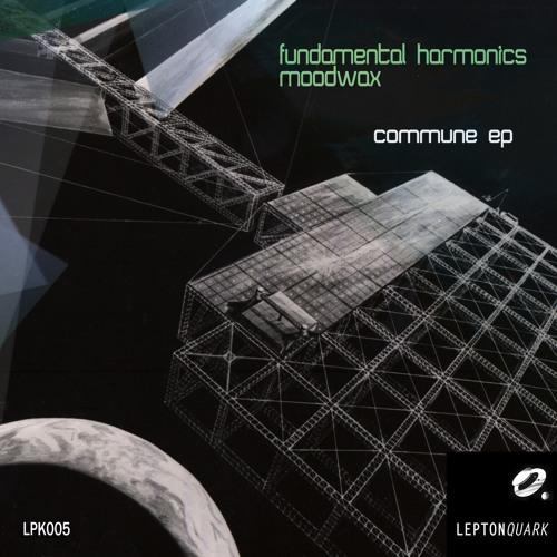 """Fundamental Harmonics & Moodwax """"Commune EP"""" LPK005 [Preview]"""
