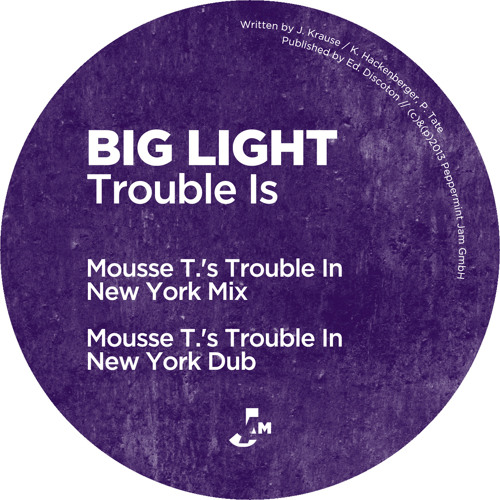 Big Light - Trouble Is (Mousse T's Trouble In NY Remix)