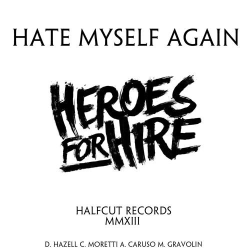 Heroes For Hire - Hate Myself Again