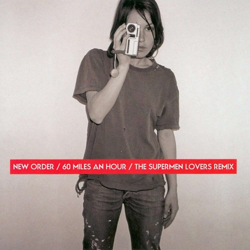 New Order - 60 Miles An Hour (The Supermen Lovers Remix)