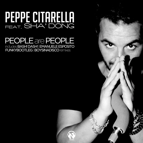 Peppe Citarella ft.Sha'Dong - People are People (Bash! Dash! Rmx)