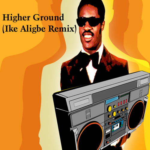 Higher Ground (Ike Aligbe Remix)