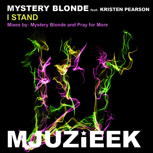 OUT NOW! Mystery Blonde feat. Kristen Pearson - I Stand (Pray for More Remix)