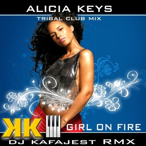 Alicia keys Girl on Fire (DJ Kafajest Tribal Club Mix)