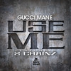 Gucci Mane ft. 2 Chainz - Use Me (Produced by Honorable CNote)