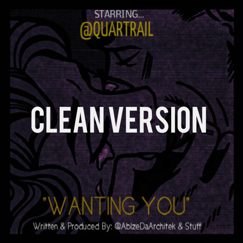 QUARTRAIL- WANTING YOU (CLEAN) - Prod By AblazeDaArchitek & Stuff