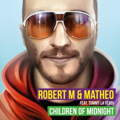 Robert M & Matheo feat. Tommy La Verdi - Children Of Midnight