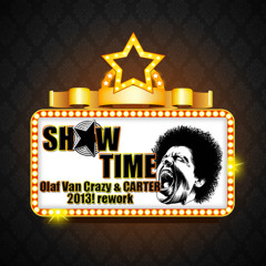 Show Time - (Olaf Van Crazy & CARTER 2013! rework)