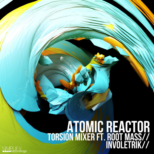 Atomic Reactor - Torsion Mixer ft. Root Mass [Simplify Recordings] out now